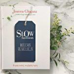 Joanna Glogaza – Slow fashion. Modowa rewolucja